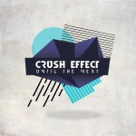 Crush Effect – Until The Next [Pay What You Want]