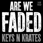 "Keys N Krates New Single ""Are We Faded"""