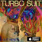 Turbo Suit – Out Here [REVIEW]