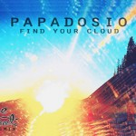 NEW MUSIC :  Papadosio's – Find Your Clouds – (Vibe Street Remix)